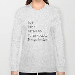 Live, love, listen to Tchaikovsky Long Sleeve T-shirt