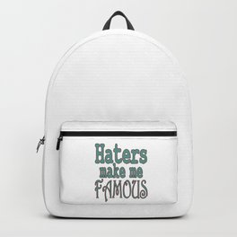 """Haters Make Me Famous"" tee design made perfectly for fabulous persons like you! Stay always fab!  Backpack"