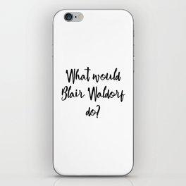 What would Blair Waldorf do? iPhone Skin