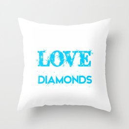 All a girl needs is love and a lot of diamonds Throw Pillow