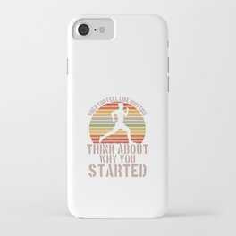 Reflect On Why It Is Started Uplifting Quote Tee Shirt Gift   Vintage Feel Quitting Workout Men iPhone Case