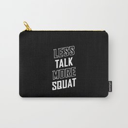 Less Talk More Squat Carry-All Pouch