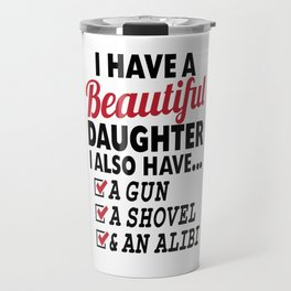 I HAVE A BEAUTIFUL DAUGHTER, I ALSO HAVE A GUN, A SHOVEL AND AN ALIBI Dad Father's Day Gifts Travel Mug
