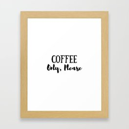 Coffee Only Please Framed Art Print