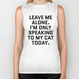 Leave Me Alone. I'm Only Speaking To My Cat Today. Biker Tank
