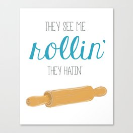 They see me rollin', they hatin' Canvas Print