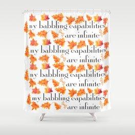 MY BABBLING CAPABILITIES Shower Curtain