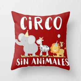 Circo sin animales - Animals don't belong in the circus Throw Pillow