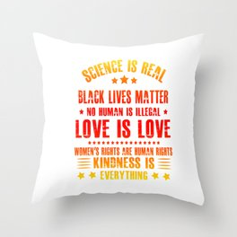 SCIENCE IS REAL BLACK LIVES MATTER NO HUMAN IS ILLEGAL LOVE IS LOVE Throw Pillow