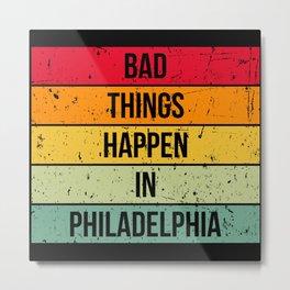 Bad things happen in philadelphia retro vintage Metal Print