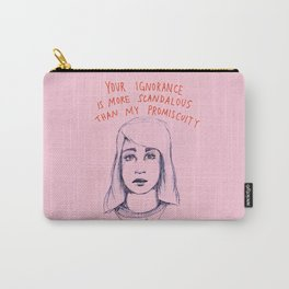 Your ignorance is more scandalous than my promiscuity Carry-All Pouch