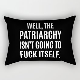 Well, The Patriarchy Isn't Going To Fuck Itself (Black & White) Rectangular Pillow