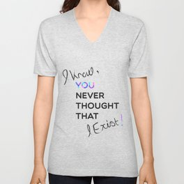 i know , you never thought that i exist Unisex V-Neck