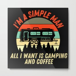I'm A Simple Man - Coffee And Camping Metal Print
