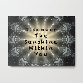 Discover the Sunshine Within You Metal Print