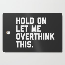 Hold On, Overthink This Funny Quote Cutting Board