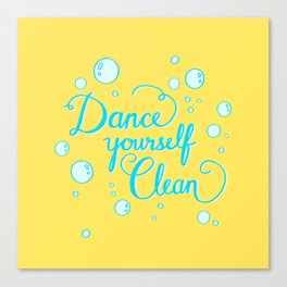 Dance yourself clean! Canvas Print