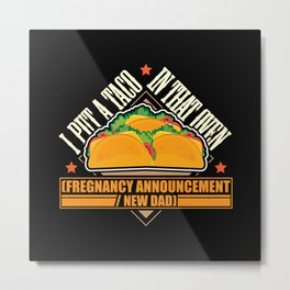 I Put a Taco in that Oven Fregnancy Announcment Metal Print