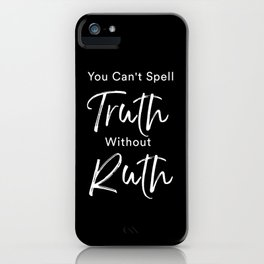 You cant spell truth without Ruth iPhone Case