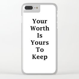 Your Worth Is Yours To Keep Clear iPhone Case