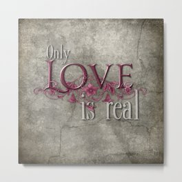 Only Love is Real Metal Print