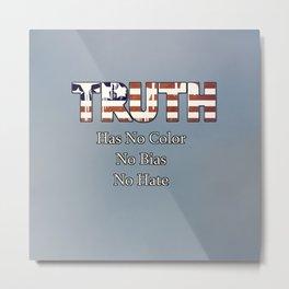 Truth Has No Color, No Bias, No Hate Metal Print