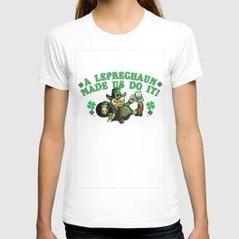A Leprechaun made us do it! T-shirt