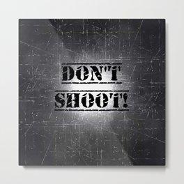 Don't Shoot Metal Print