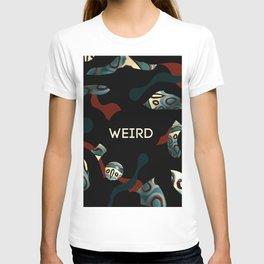 Weird as f*ck T-shirt