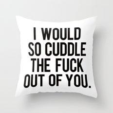 I would so cuddle the fuck out of you Throw Pillow