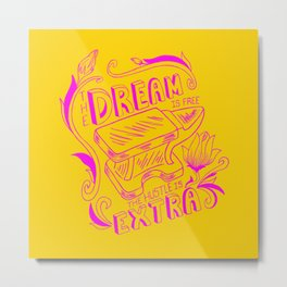 The Dream is Free, the hustle is extra Metal Print