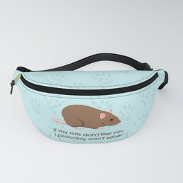 If my rats don't like you I probably won't either Fanny Pack