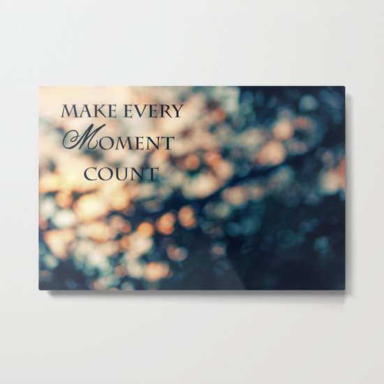 Make Every Moment Count Metal Print