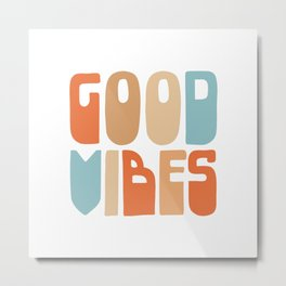 Good Vibes. Retro Lettering in Orange, Tan, and Light Blue on White. Spread Positivity Metal Print