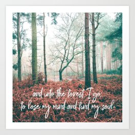 and into the forest i go, to lose my mind and find my soul-john muir-english forest Art Print