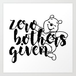 Zero Bothers Given Art Print