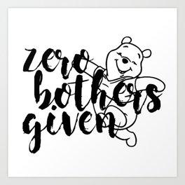 Zero Bothers Given Art Print