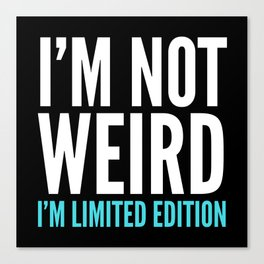 I'm Not Weird I'm Limited Edition Funny Quote (Dark) Canvas Print