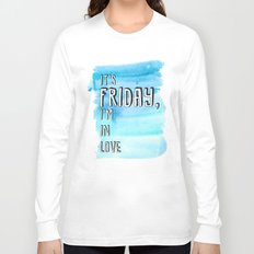 Friday I'm in love Long Sleeve T-shirt