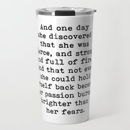 And one day she discovered that she was fierce and strong Travel Mug
