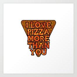 I love pizza more than you Art Print