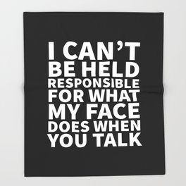 I Can't Be Held Responsible For What My Face Does When You Talk (Black & White) Throw Blanket