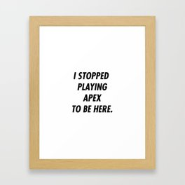 I Stopped Playing To Be Here Framed Art Print
