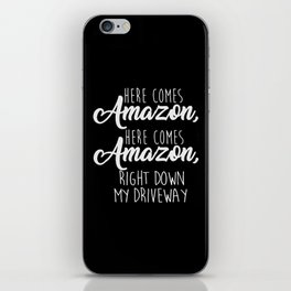 Here Comes Amazon Right Down My Driveway iPhone Skin