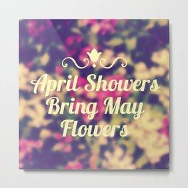 April Showers Bring May Flowers Metal Print