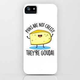 Puns Are Not Cheesy They're Gouda Cute Cheese Pun iPhone Case