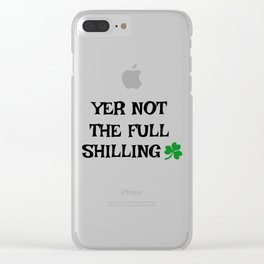 Irish Slang - Yer not the full shilling Clear iPhone Case