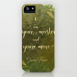 I am your master and you're mine. - Jamie Fraser iPhone Case