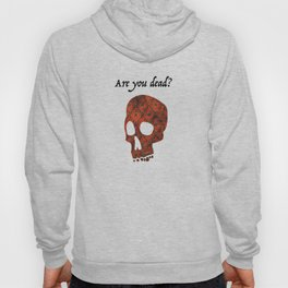 are you dead? Hoody