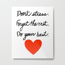 Don't Stress Forget the Rest Do Your Best Metal Print